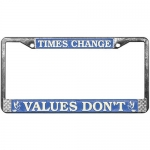 Times Change, Values Don't License Plate Frame